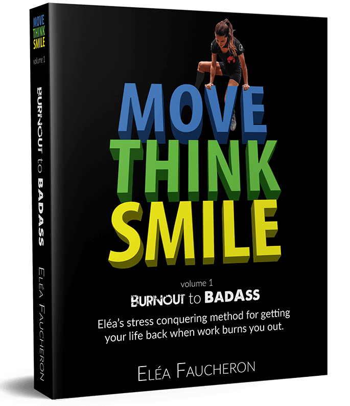MOVE THINK SMILE Volume 1: Burnout to BadAss by Elea Faucheron